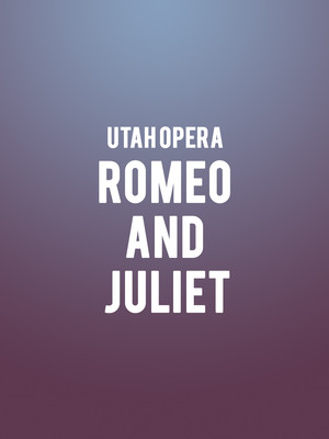 Utah Opera - Romeo and Juliet Poster