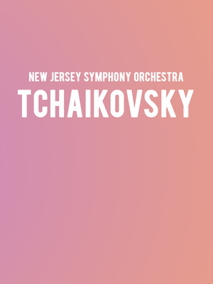 New Jersey Symphony Orchestra - Tchaikovsky at Count Basie Theatre