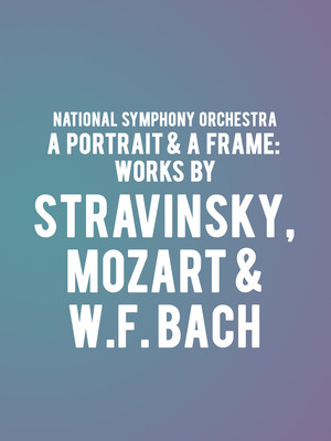 National Symphony Orchestra - A Portrait & a Frame: Works by Stravinsky, Mozart & W.F. Bach at Kennedy Center Concert Hall