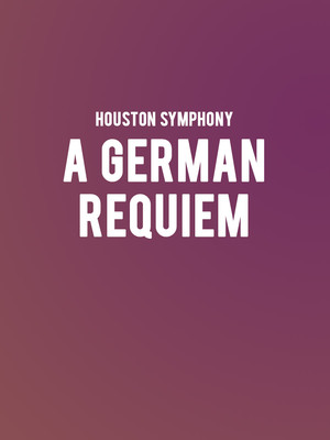 Houston Symphony - A German Requiem at Jones Hall for the Performing Arts