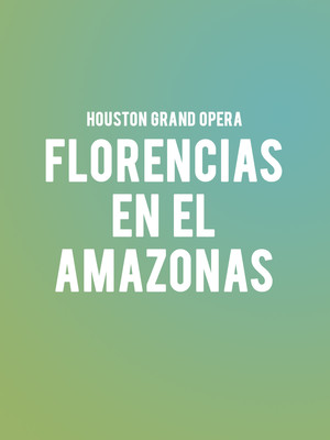 Houston Grand Opera - Florencia en el Amazonas Poster