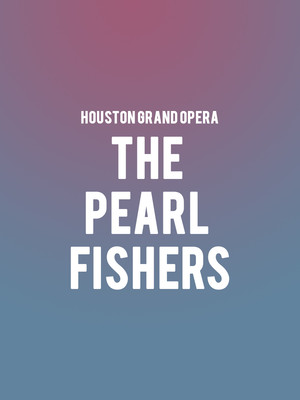 Houston Grand Opera - The Pearl Fishers at Brown Theater