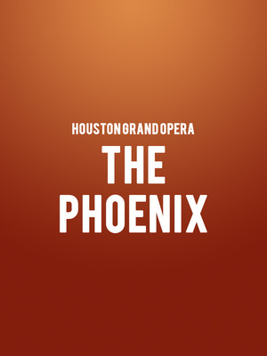 Houston Grand Opera - The Phoenix at Brown Theater