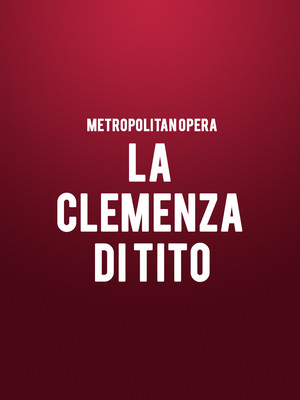 Metropolitan Opera - La Clemenza Di Tito at Metropolitan Opera House