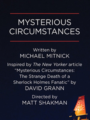 Mysterious Circumstances at Gil Cates Theater at the Geffen Playhouse