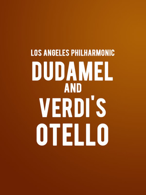 Los Angeles Philharmonic - Dudamel and Verdi's Otello Poster