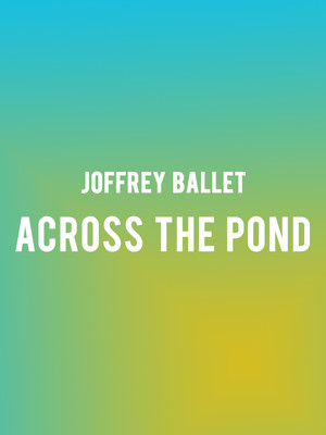 Joffrey Ballet Across The Pond, Auditorium Theatre, Chicago