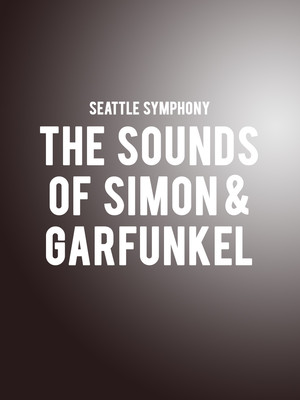 Seattle Symphony - The Sounds of Simon and Garfunkel Poster