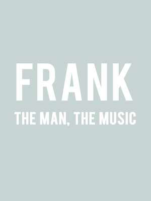 FRANK The Man, The Music at Fox Theatre