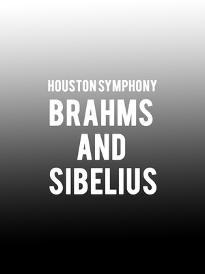 Houston Symphony - Brahms and Sibelius Poster