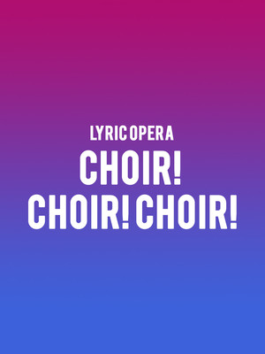 Lyric Opera - Choir Choir Choir Poster