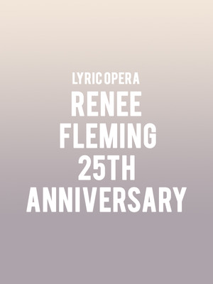 Lyric Opera - Renee Fleming 25th Anniversary at Civic Opera House
