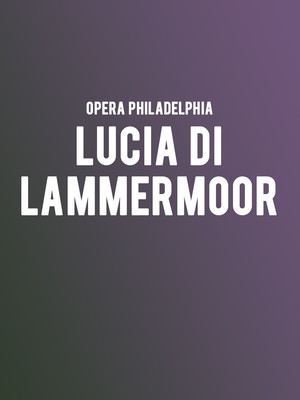 Opera Philadelphia - Lucia Di Lammermoor at Academy of Music
