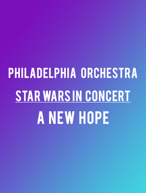 The Philadelphia Orchestra - Star Wars A New Hope Poster