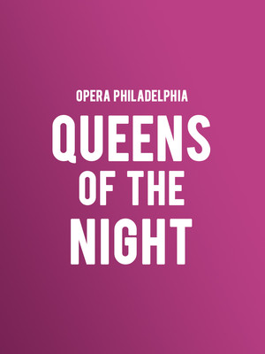 Opera Philadelphia - Queens of the Night at Theatre Of The Living Arts