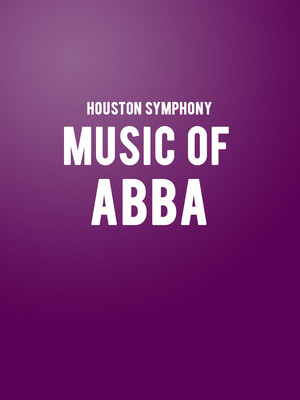 Houston Symphony - The Music of Abba at Jones Hall for the Performing Arts