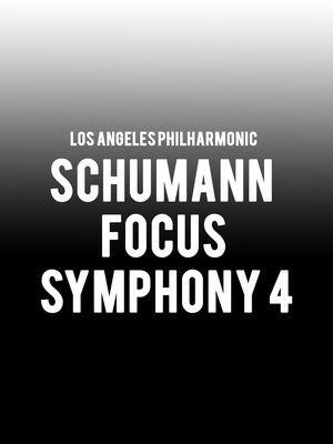 Los Angeles Philharmonic - Schumann Focus Symphony 4 Poster