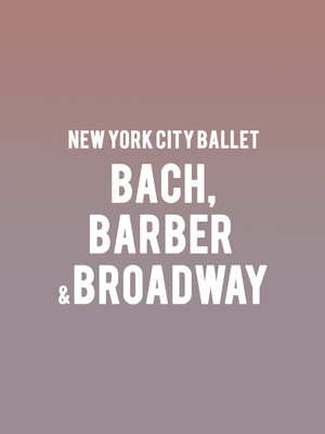 New York City Ballet - Bach, Barber & Broadway Poster