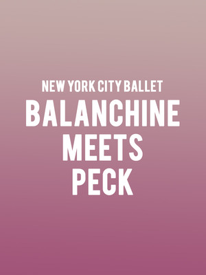 New York City Ballet - Balanchine Meets Peck at David H Koch Theater