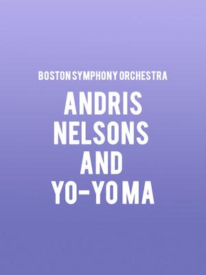 Boston Symphony Orchestra - Andris Nelsons and Yo-Yo Ma Poster