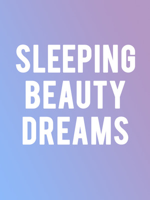 Sleeping Beauty Dreams at Ziff Opera House