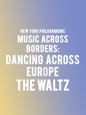 New York Philharmonic - Music Across Borders: Dancing Across Europe - The Waltz Poster