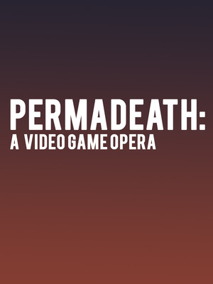 PermaDeath: A Video Game Opera Poster