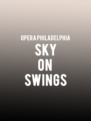 Opera Philadelphia - Sky on Swings Poster