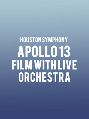 Houston Symphony - Apollo 13 Film with Live Orchestra Poster