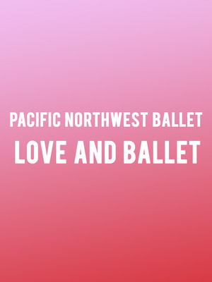 Pacific Northwest Ballet - Love and Ballet Poster