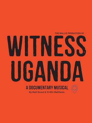 Witness Uganda at Wallis Annenberg Center for the Performing Arts