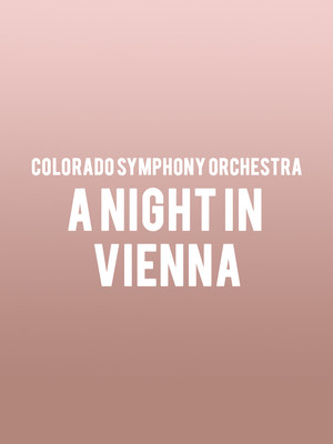 Colorado Symphony Orchestra A Night In Vienna, Boettcher Concert Hall, Denver