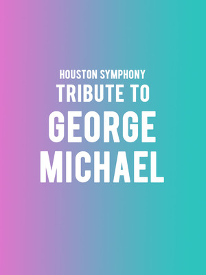 Houston Symphony - Tribute to George Michael Poster