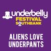 Aliens Love Underpants, Underbelly Festival London, London
