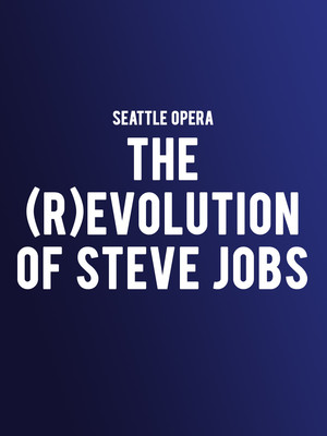 Seattle Opera - The (R)evolution of Steve Jobs Poster