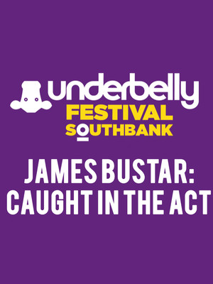 James Bustar Caught in the Act, Underbelly Festival London, London