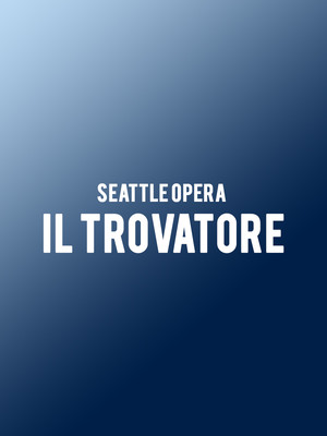Seattle Opera - Il Trovatore at McCaw Hall