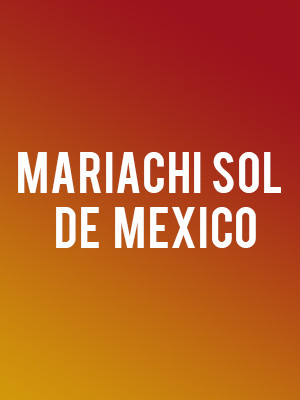 Mariachi Sol De Mexico at Fox Performing Arts Center