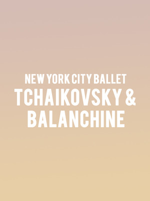 New York City Ballet - Tschaikovsky & Balanchine Poster