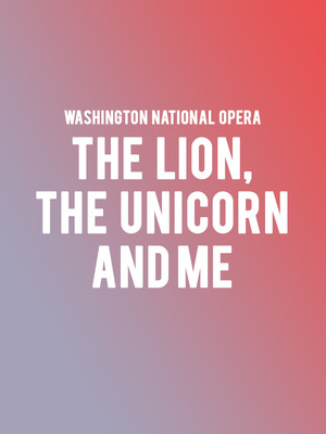 Washington National Opera The Lion The Unicorn and Me, Terrace Theater, Washington