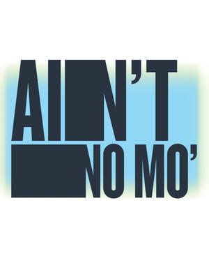 Ain't No Mo' Poster
