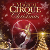 A Magical Cirque Christmas, Paramount Theater, Denver