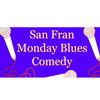San Fran Monday Blues Comedy, Delirium, San Francisco