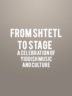 From Shtetl to Stage - A Celebration of Yiddish Music and Culture Poster