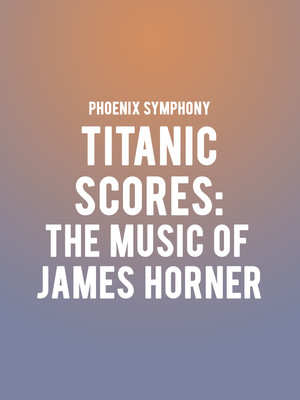 Phoenix Symphony - Titanic Scores: The Music of James Horner Poster