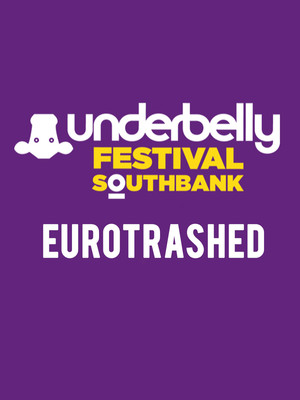 Eurotrashed at Underbelly Festival London