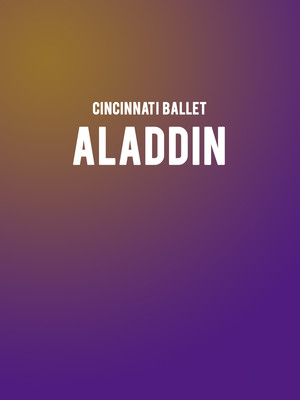 Cincinnati Ballet - Aladdin at Procter and Gamble Hall