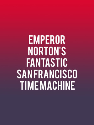 Emperor Norton's Fantastic San Francisco Time Machine Poster