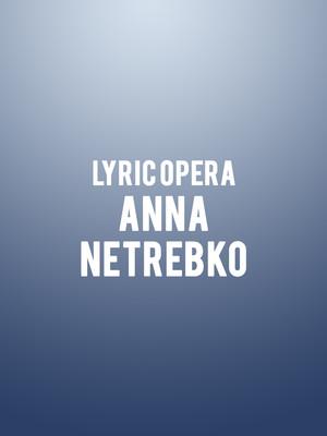 Lyric Opera Anna Netrebko, Civic Opera House, Chicago