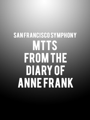 San Francisco Symphony - MTTs From the Diary of Anne Frank Poster